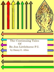 The Continuing tales of Bo Jon Littlehorse, P.I. ebook by Danny E. Allen