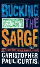 Bucking the Sarge ebook by Christopher Paul Curtis