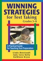 Winning Strategies for Test Taking, Grades 3-8 - A Practical Guide for Teaching Test Preparation ebook by Linda G. Denstaedt, Kathleen Kryza, Judith C. Kelly