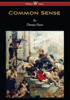 Common Sense (Wisehouse Classics Edition) ebook by Thomas Paine