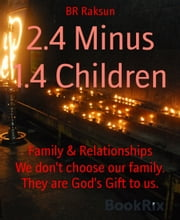 2.4 Minus 1.4 Children - We don't choose our family. They are God's Gift to us. ebook by BR Raksun