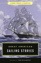 Great American Sailing Stories - Lyons Press Classics ebook by Tom McCarthy