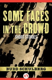 Some Faces in the Crowd - Short Stories ebook by Budd Schulberg