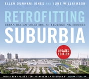 Retrofitting Suburbia, Updated Edition - Urban Design Solutions for Redesigning Suburbs ebook by Ellen Dunham-Jones,June Williamson