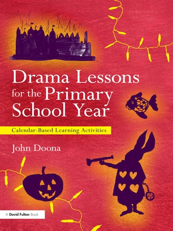Drama Lessons for the Primary School Year - Calendar Based Learning Activities ebook by John Doona