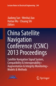 China Satellite Navigation Conference (CSNC) 2013 Proceedings - Satellite Navigation Signal System, Compatibility & Interoperability • Augmentation & Integrity Monitoring • Models & Methods ebook by Jiadong Sun,Wenhai Jiao,Haitao Wu,Chuang Shi