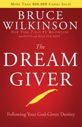 The Dream Giver - Following Your God-Given Destiny ebook by Bruce Wilkinson