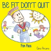 Be Fit Don't Quit ebook by Gino Arcaro