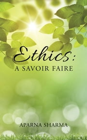 Ethics: A Savoir Faire ebook by Aparna Sharma