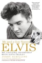Me and a Guy Named Elvis - My Lifelong Friendship with Elvis Presley ebook by Jerry Schilling, Chuck Crisafulli