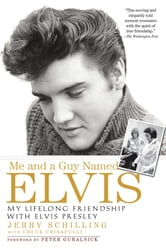 Me and a Guy Named Elvis - My Lifelong Friendship with Elvis Presley ebook by Jerry Schilling,Chuck Crisafulli