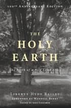 The Holy Earth - The Birth of a New Land Ethic ebook by Liberty Hyde Bailey, Wendell Berry, John Linstrom