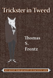 Trickster in Tweed - The Quest for Quality in a Faculty Life ebook by Thomas S Frentz