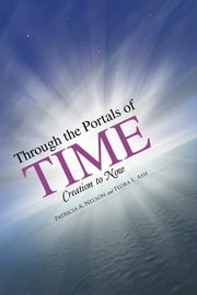 Through the Portals of Time - Creation to Now ebook by Patricia A. Nelson,Flora L. Ash