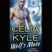 Wolf's Mate - A Paranormal Shifter Romance audiobook by Celia Kyle