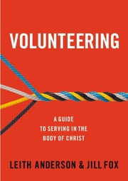 Volunteering - A Guide to Serving in the Body of Christ ebook by Leith Anderson,Jill Fox