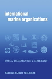 International Marine Organizations - Essays on Structure and Activities ebook by K.A. Bekiashev,V.V. Serebriakov