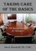 Taking Care of the Basics - 101 Success Factors for Managers ebook by Davis Woodruff, PE, CMC