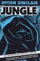 Jungle - The Uncensored Original Edition ebook by Upton Sinclair, Kathleen De Grave, Kathleen De Grave,...