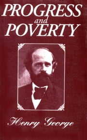 Progress and Poverty Centenary Edition ebook by Henry George