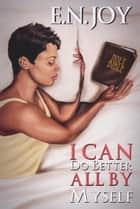 I Can Do Better All By Myself: New Day Divas Series Book Five ebook by E.N. Joy
