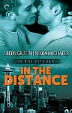 In the Distance ebook by Nikka Michaels, Eileen Griffin