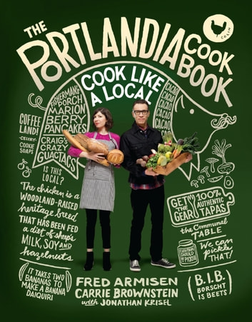 The Portlandia Cookbook - Cook Like a Local ebook by Fred Armisen,Carrie Brownstein,Jonathan Krisel