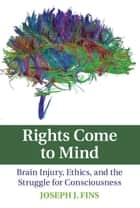 Rights Come to Mind ebook by Joseph J. Fins