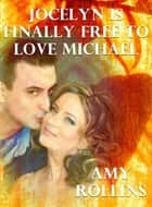 Jocelyn Is Finally Free To Love Michael ebook by Amy Rollins