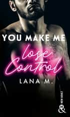 You Make Me Lose Control ebook by Lana M.