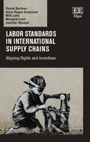 Labor Standards in International Supply Chains - Aligning Rights and Incentives ebook by Daniel Berliner,Anne Regan Greenleaf,Milli Lake