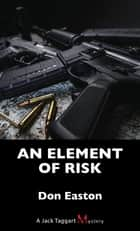 An Element of Risk - A Jack Taggart Mystery ebook by Don Easton