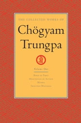 The Collected Works of Chogyam Trungpa - <i>Born in Tibet</i>; <i>Meditation in Action</i>; <i>Mudra</i>; Selected Writings ebook by Chogyam Trungpa