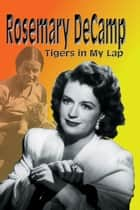 Rosemary DeCamp : Tigers in My Lap ebook by Rosemary DeCamp