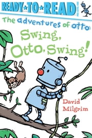 Swing, Otto, Swing! ebook by David Milgrim,David Milgrim