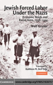 Jewish Forced Labor under the Nazis ebook by Gruner,Wolf