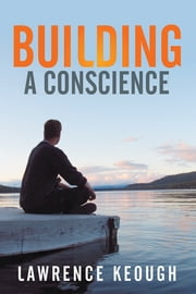 Building A Conscience ebook by Lawrence Keough