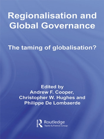 Regionalisation and Global Governance - The Taming of Globalisation? ebook by