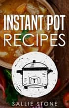 Instant Pot Recipes ebook by Sallie Stone