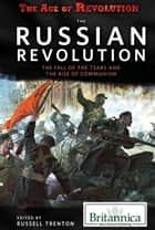 The Russian Revolution: The Fall of the Tsars and the Rise of Communism ebook by Russell Trenton, Kathy Campbell