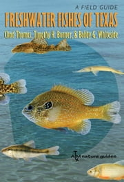 Freshwater Fishes of Texas: A Field Guide ebook by Thomas, Chad