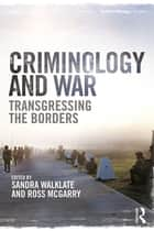Criminology and War - Transgressing the Borders ebook by Sandra Walklate, Ross McGarry