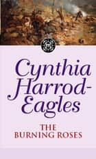 Dynasty 29: The Burning Roses - The Burning Roses ebook by Cynthia Harrod-Eagles