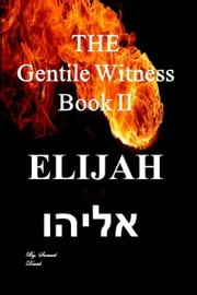 The Gentile Witness Book II Elijah ebook by Samuel David