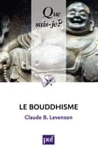 Le bouddhisme - « Que sais-je ? » n° 468 ebook by Claude B. Levenson
