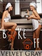 Bake Off ebook by Velvet Gray