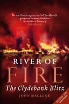 River of Fire - The Clydebank Blitz ebook by John MacLeod