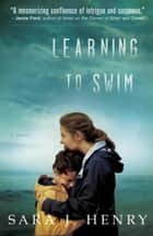 Learning to Swim - A Novel eBook by Sara J. Henry