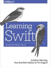Learning Swift - Building Apps for OS X and iOS ebook by Paris Buttfield-Addison,Jon Manning,Tim Nugent
