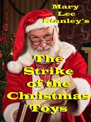 The Strike of the Christmas Toys ebook by Mary Lee Stanley